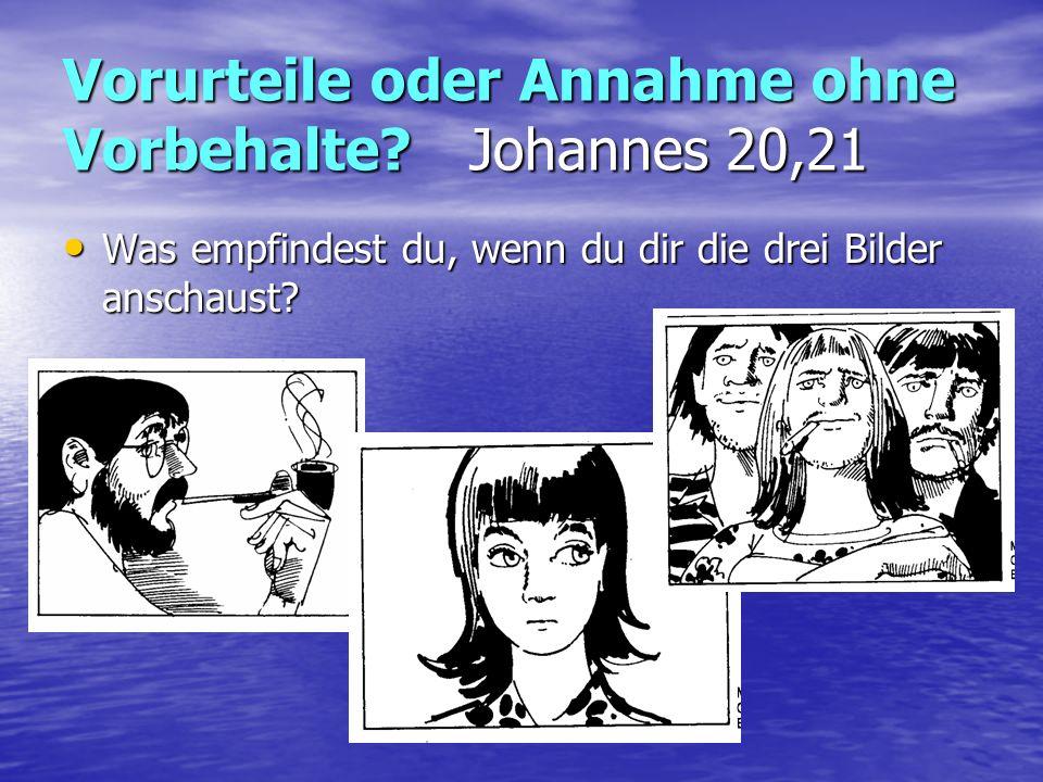 Vorurteile oder Annahme ohne Vorbehalte? Johannes 20,21 Was empfindest du, wenn du dir die drei Bilder anschaust? Was empfindest du, wenn du dir die d