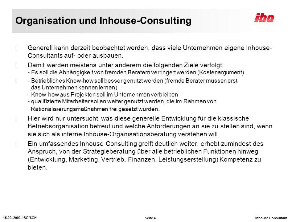 Seite 4 15.09..2003, IBO/SCH Inhouse Consultant Organisation und Inhouse-Consulting l Generell kann derzeit beobachtet werden, dass viele Unternehmen eigene Inhouse- Consultants auf- oder ausbauen.