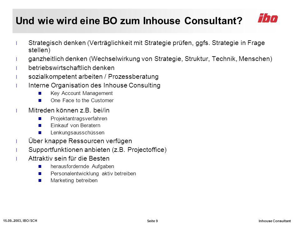 Seite 9 15.09..2003, IBO/SCH Inhouse Consultant Und wie wird eine BO zum Inhouse Consultant.