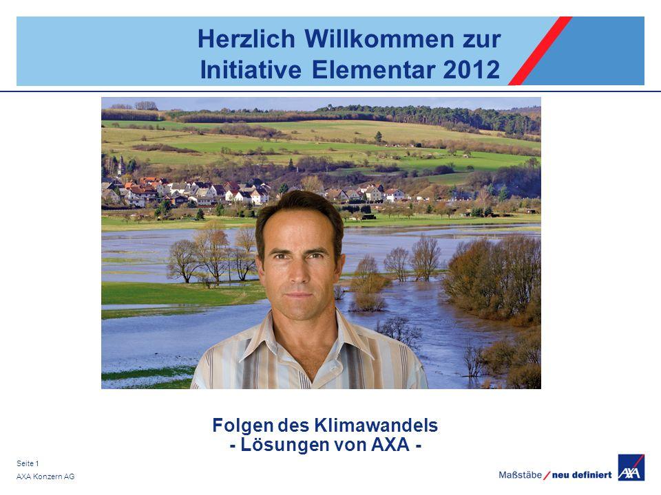 AXA Konzern AG Seite 1 Herzlich Willkommen zur Initiative Elementar 2012 Folgen des Klimawandels - Lösungen von AXA -
