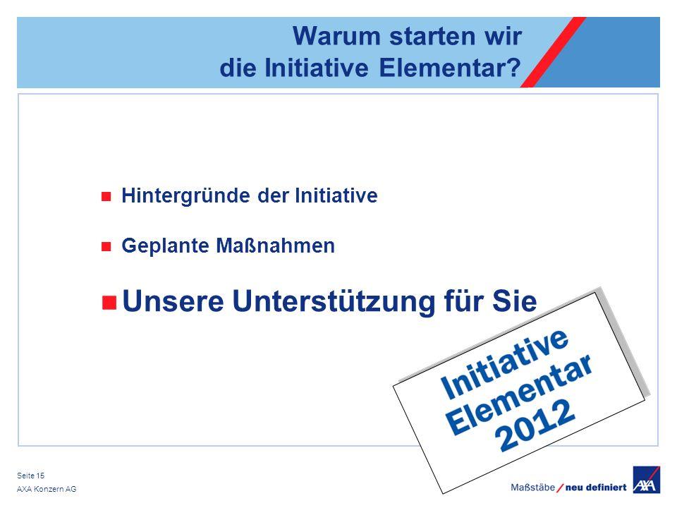 AXA Konzern AG Seite 15 Warum starten wir die Initiative Elementar.