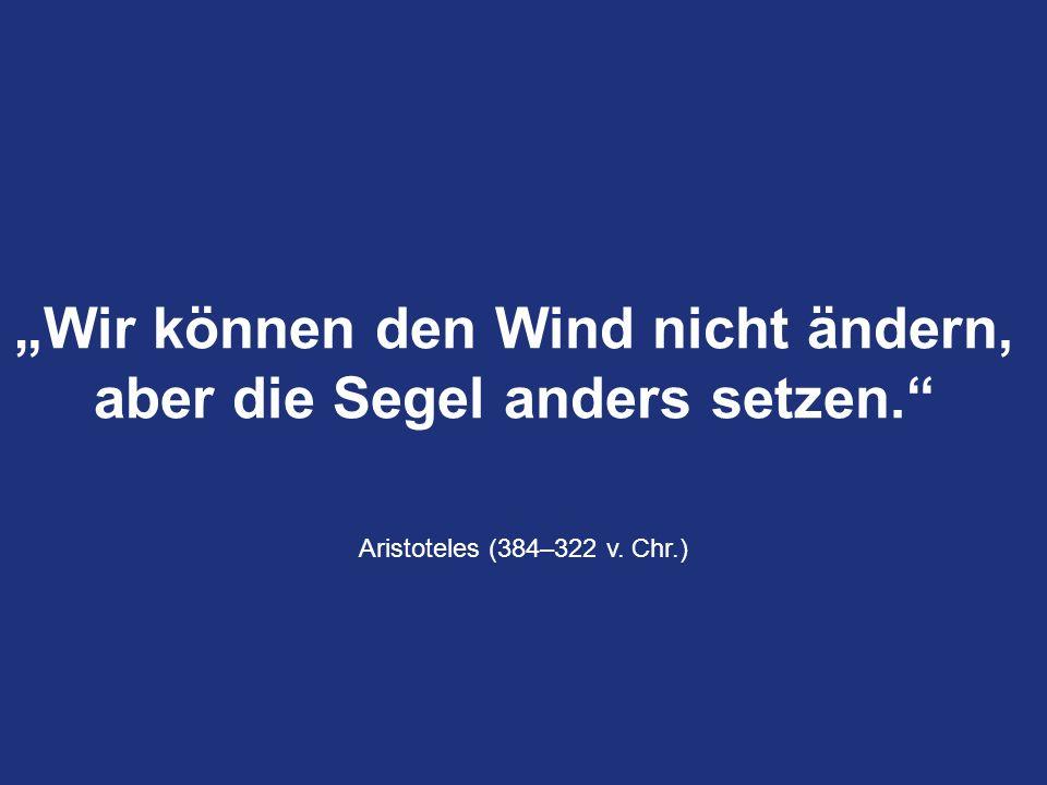 AXA Konzern AG Seite 25 18.05.2014Gesellschaft - Name Seite 25 Quelle: Munich Re Wir können den Wind nicht ändern, aber die Segel anders setzen. Arist