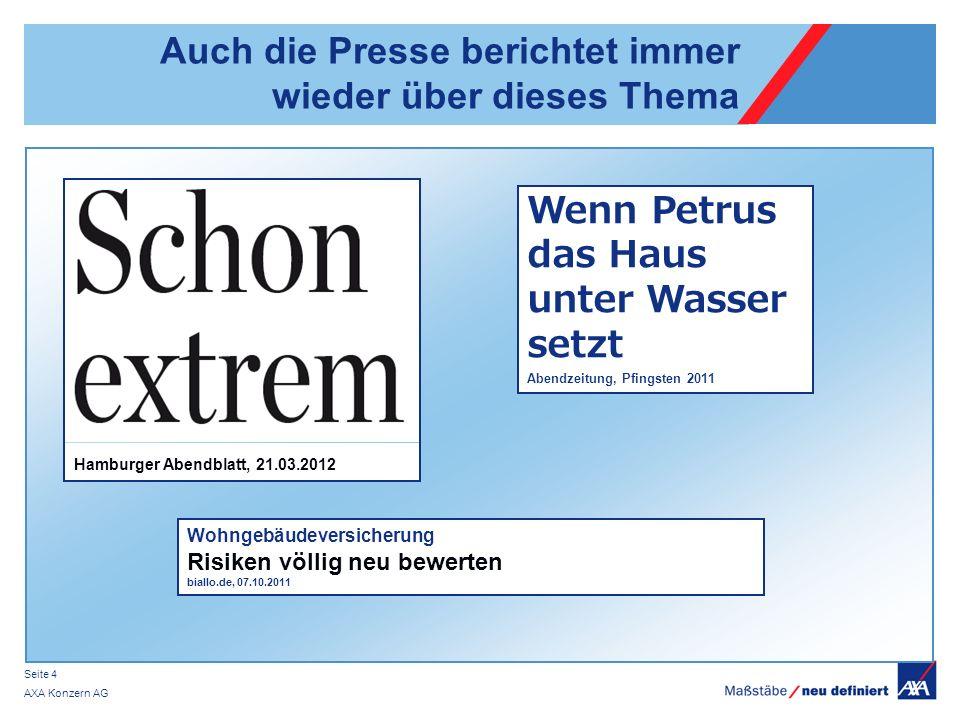AXA Konzern AG Seite 4 Auch die Presse berichtet immer wieder über dieses Thema Wenn Petrus das Haus unter Wasser setzt Abendzeitung, Pfingsten 2011 W