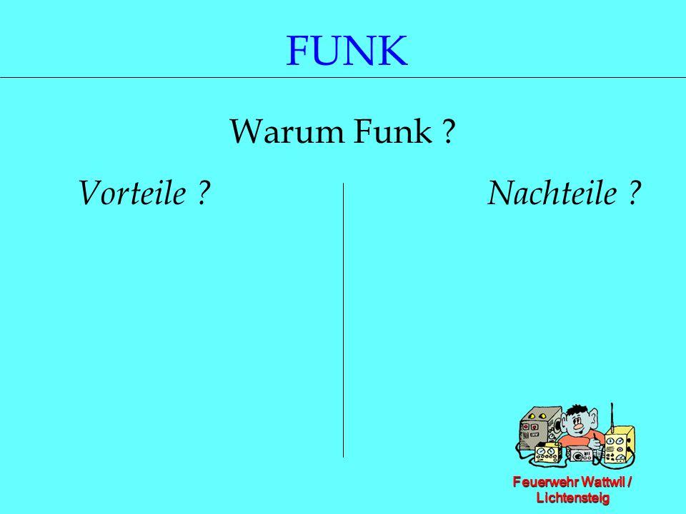 Feuerwehr Wattwil / Lichtensteig FUNK Warum Funk ? Vorteile ? Nachteile ?