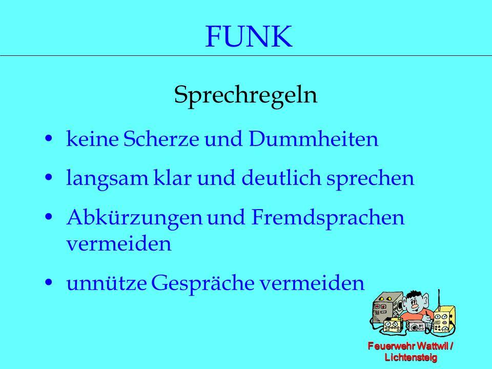 Feuerwehr Wattwil / Lichtensteig FUNK Sprechregeln keine Scherze und Dummheiten langsam klar und deutlich sprechen Abkürzungen und Fremdsprachen verme