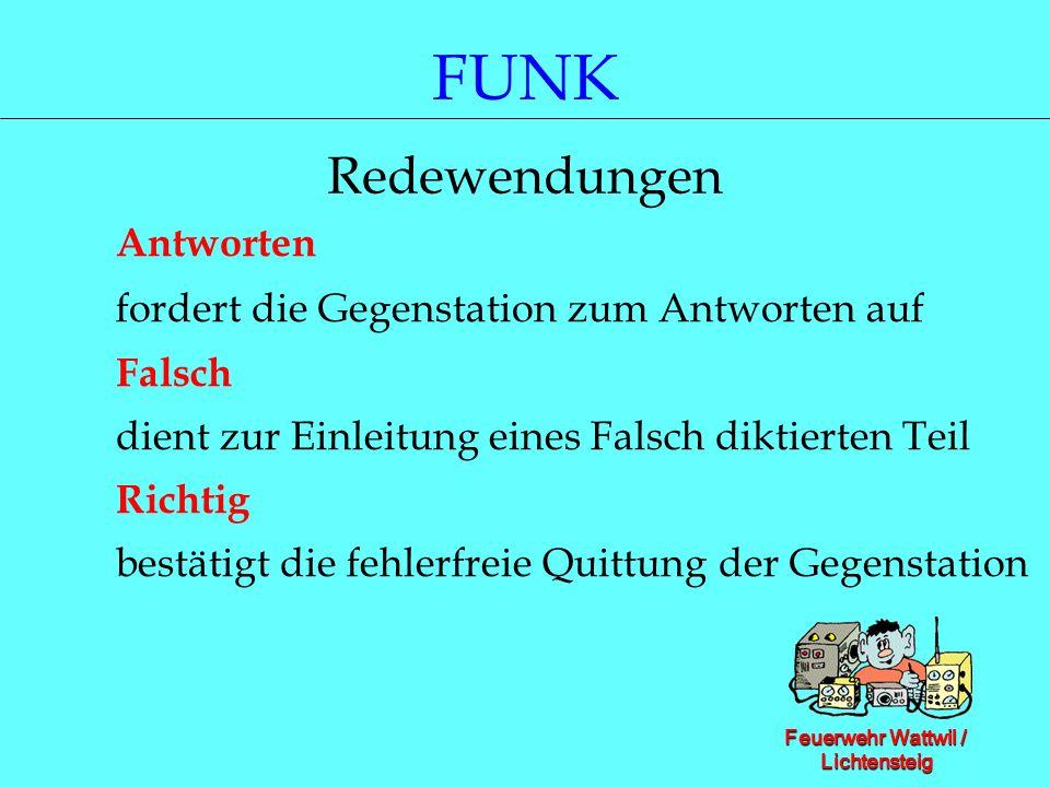 Feuerwehr Wattwil / Lichtensteig FUNK Redewendungen Antworten fordert die Gegenstation zum Antworten auf Falsch dient zur Einleitung eines Falsch dikt