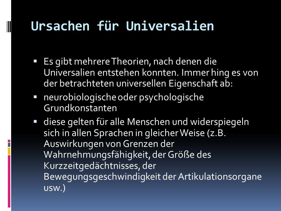 Ursachen für Universalien Es gibt mehrere Theorien, nach denen die Universalien entstehen konnten. Immer hing es von der betrachteten universellen Eig