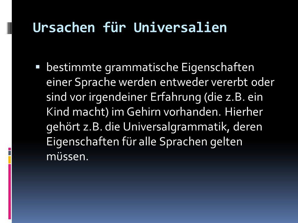 Ursachen für Universalien bestimmte grammatische Eigenschaften einer Sprache werden entweder vererbt oder sind vor irgendeiner Erfahrung (die z.B. ein