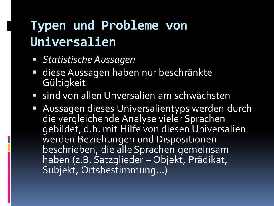 Typen und Probleme von Universalien Statistische Aussagen diese Aussagen haben nur beschränkte Gültigkeit sind von allen Unversalien am schwächsten Au