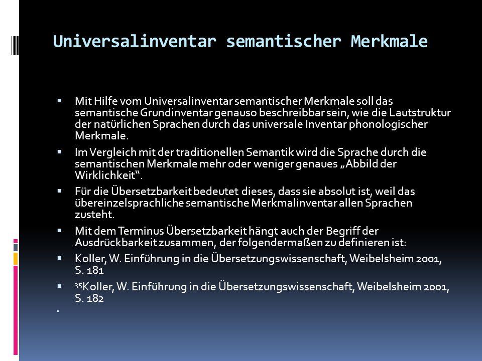Universalinventar semantischer Merkmale Mit Hilfe vom Universalinventar semantischer Merkmale soll das semantische Grundinventar genauso beschreibbar