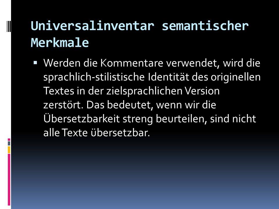 Universalinventar semantischer Merkmale Werden die Kommentare verwendet, wird die sprachlich-stilistische Identität des originellen Textes in der ziel