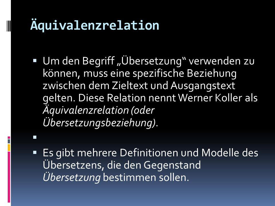 Äquivalenzrelation Um den Begriff Übersetzung verwenden zu können, muss eine spezifische Beziehung zwischen dem Zieltext und Ausgangstext gelten. Dies