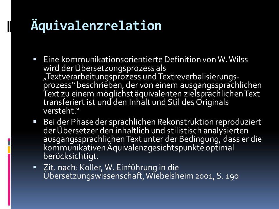 Äquivalenzrelation Eine kommunikationsorientierte Definition von W. Wilss wird der Übersetzungsprozess als Textverarbeitungsprozess und Textreverbalis