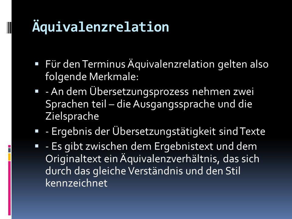 Äquivalenzrelation Für den Terminus Äquivalenzrelation gelten also folgende Merkmale: - An dem Übersetzungsprozess nehmen zwei Sprachen teil – die Aus