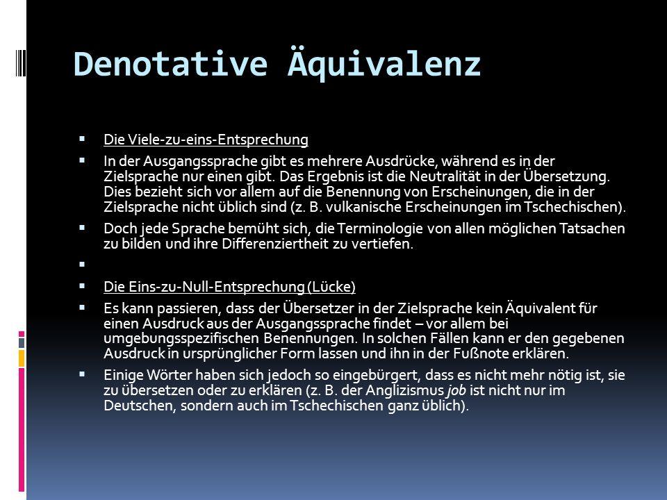 Denotative Äquivalenz Die Viele-zu-eins-Entsprechung In der Ausgangssprache gibt es mehrere Ausdrücke, während es in der Zielsprache nur einen gibt. D