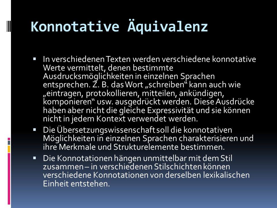 Konnotative Äquivalenz In verschiedenen Texten werden verschiedene konnotative Werte vermittelt, denen bestimmte Ausdrucksmöglichkeiten in einzelnen S
