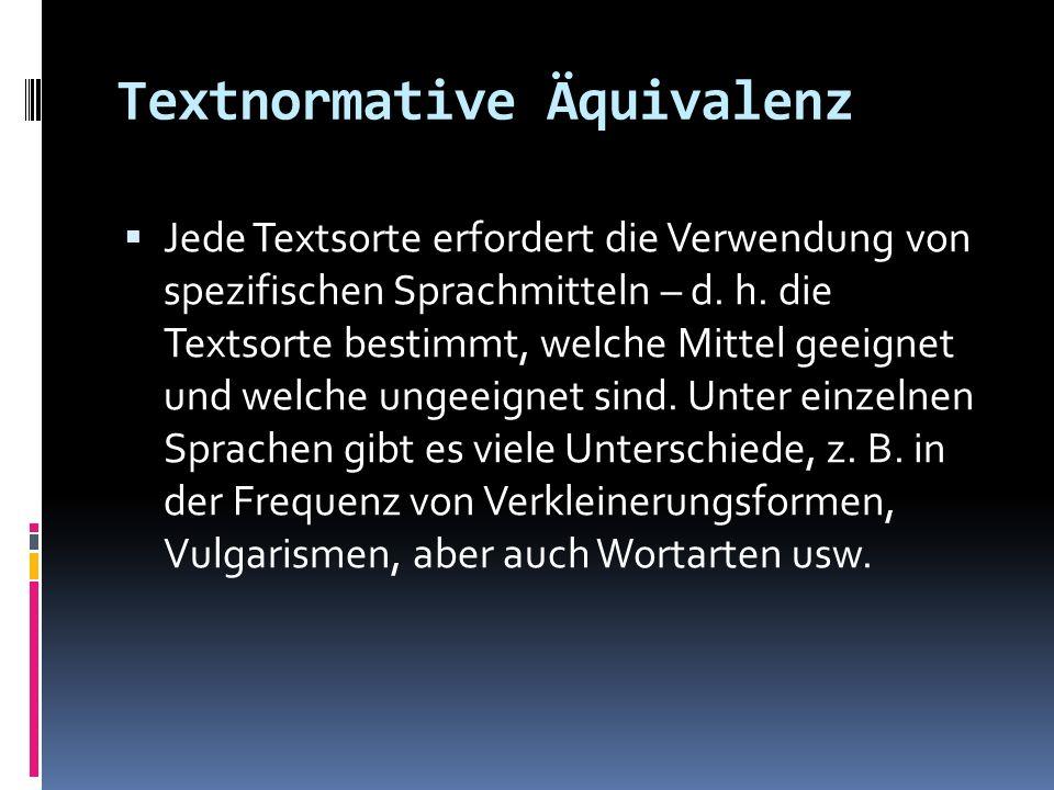 Textnormative Äquivalenz Jede Textsorte erfordert die Verwendung von spezifischen Sprachmitteln – d. h. die Textsorte bestimmt, welche Mittel geeignet