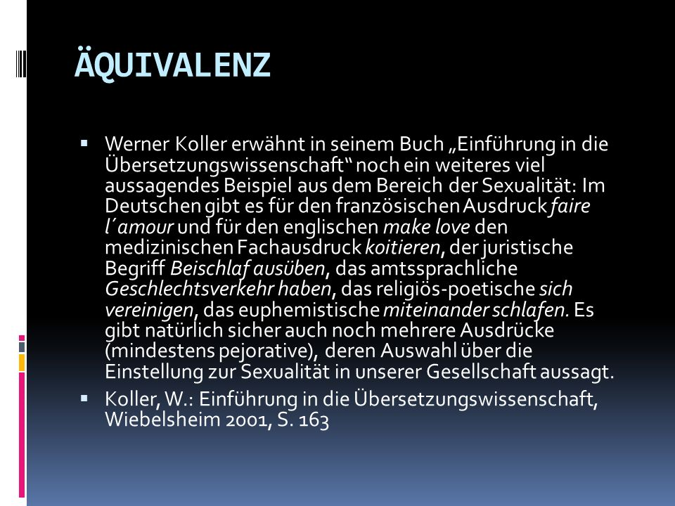 ÄQUIVALENZ Werner Koller erwähnt in seinem Buch Einführung in die Übersetzungswissenschaft noch ein weiteres viel aussagendes Beispiel aus dem Bereich