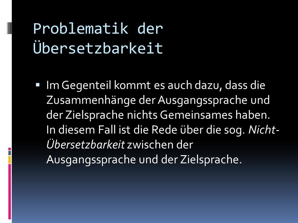 Problematik der Übersetzbarkeit Die dritte Möglichkeit der Übersetzbarkeit wird als teilweise Übersetzbarkeit bezeichnet.