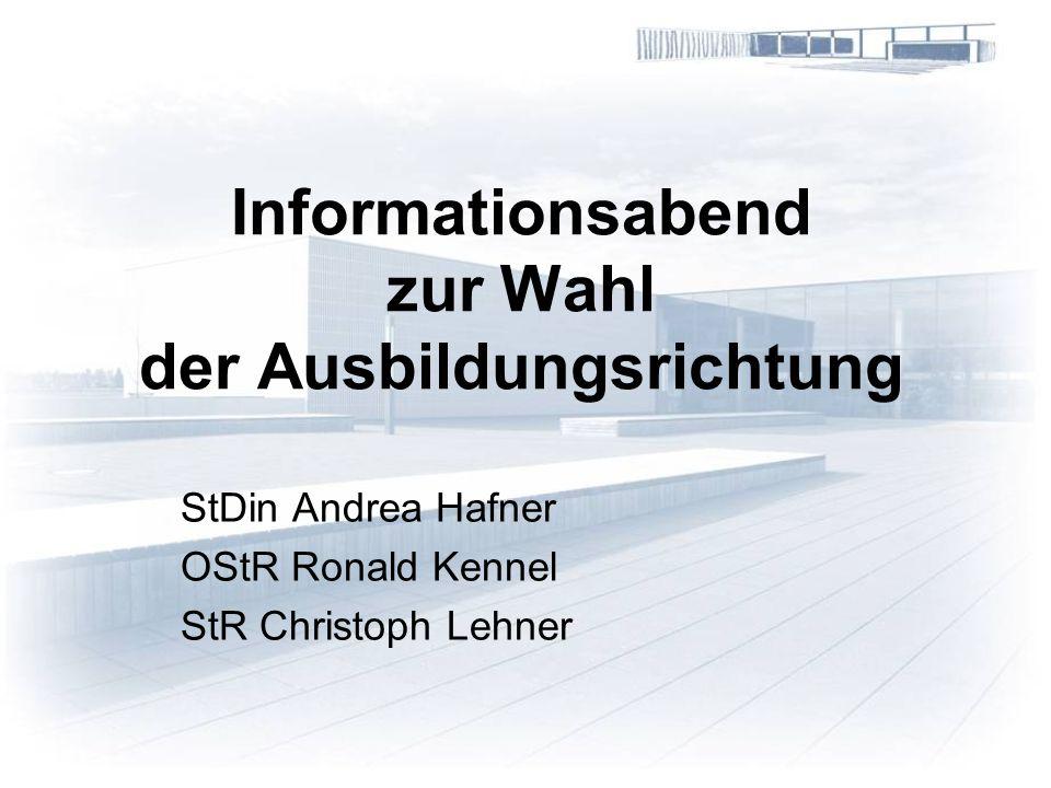 Informationsabend zur Wahl der Ausbildungsrichtung StDin Andrea Hafner OStR Ronald Kennel StR Christoph Lehner