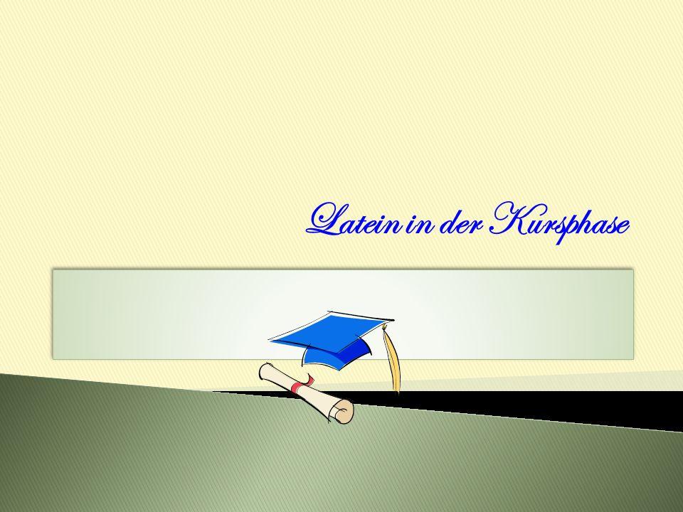 Latein in der Kursphase......ist notwendig für alle, die das Latinum erreichen möchten (...