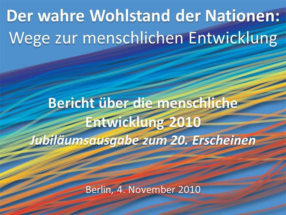 Der wahre Wohlstand der Nationen: Wege zur menschlichen Entwicklung Bericht über die menschliche Entwicklung 2010 Jubiläumsausgabe zum 20.
