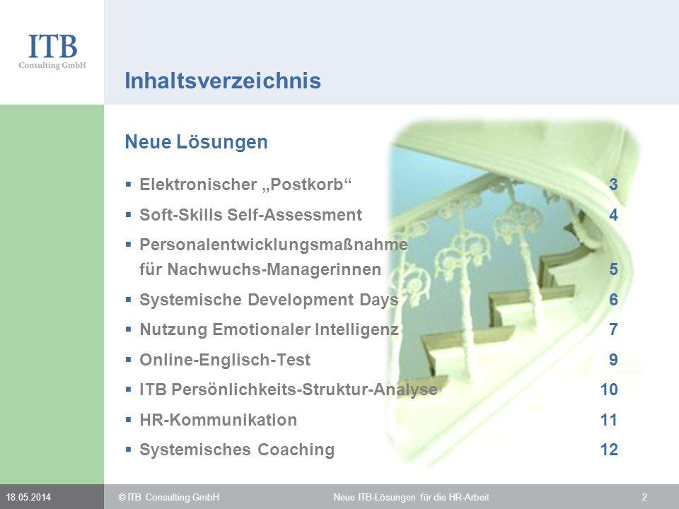 Inhaltsverzeichnis ITB stellt sich vor Schwerpunkte13 Unsere Philosophie15 Kunden16 © ITB Consulting GmbH Neue ITB-Lösungen für die HR-Arbeit318.05.2014