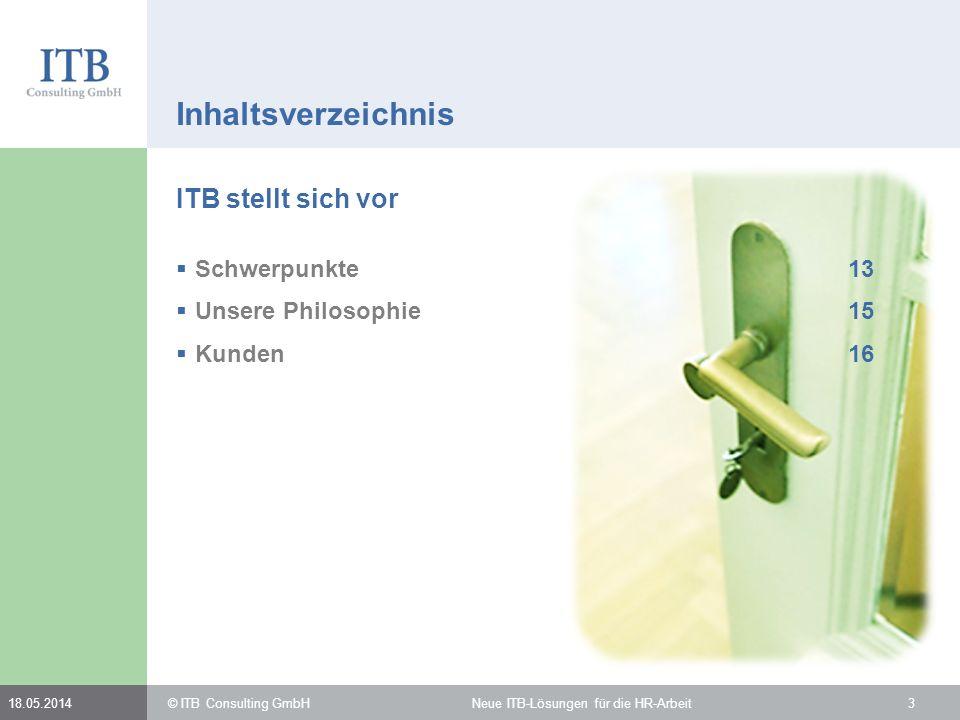 Inhaltsverzeichnis ITB stellt sich vor Schwerpunkte13 Unsere Philosophie15 Kunden16 © ITB Consulting GmbH Neue ITB-Lösungen für die HR-Arbeit318.05.20