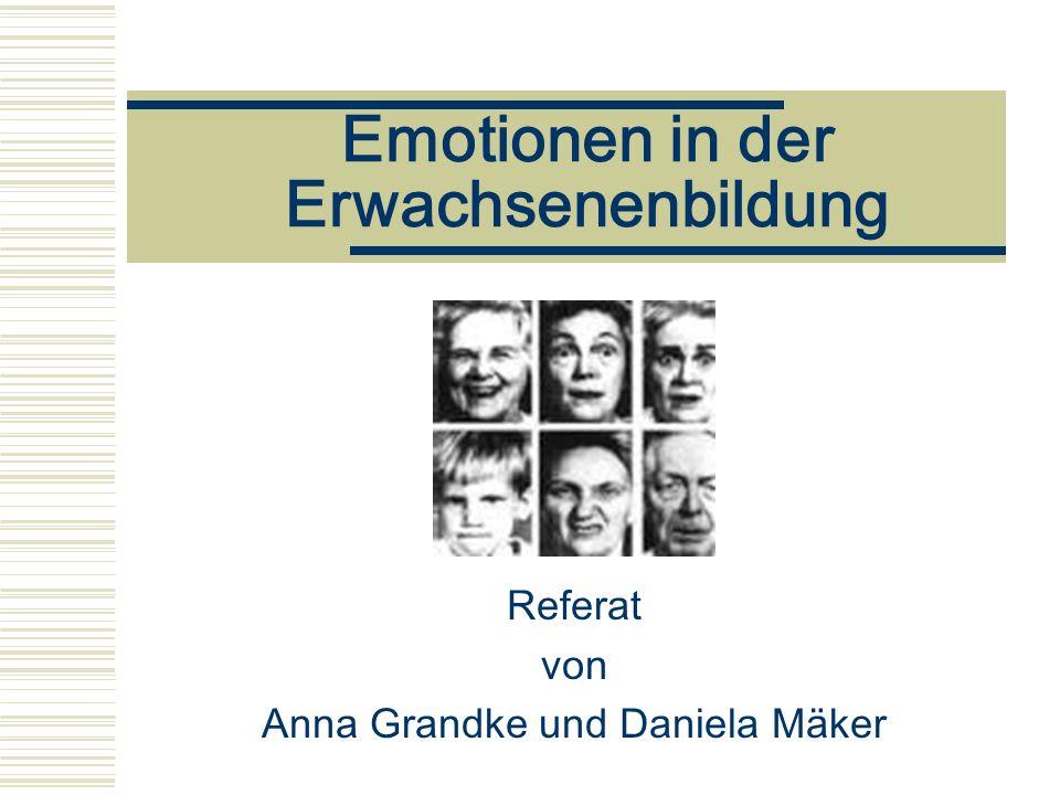 Emotionen in der Erwachsenenbildung Referat von Anna Grandke und Daniela Mäker