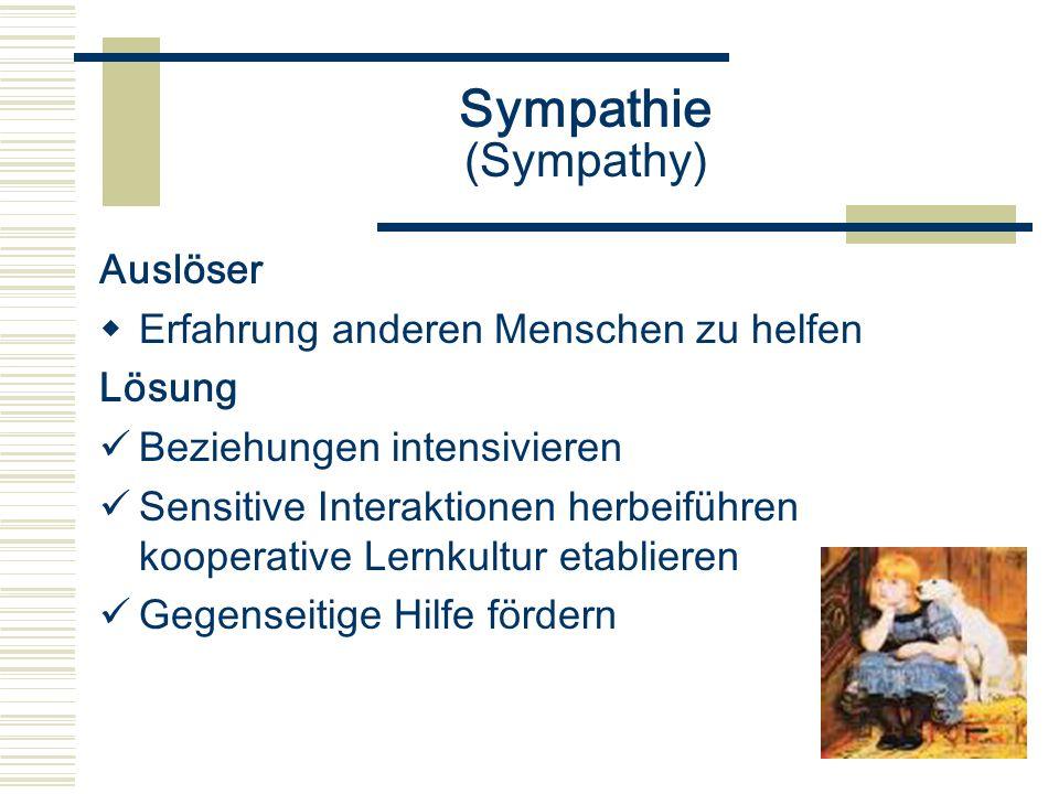 Sympathie (Sympathy) Auslöser Erfahrung anderen Menschen zu helfen Lösung Beziehungen intensivieren Sensitive Interaktionen herbeiführen kooperative L