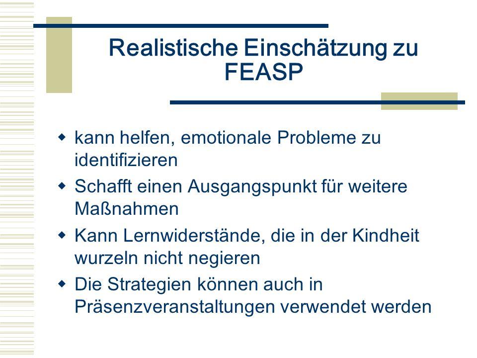Realistische Einschätzung zu FEASP kann helfen, emotionale Probleme zu identifizieren Schafft einen Ausgangspunkt für weitere Maßnahmen Kann Lernwider