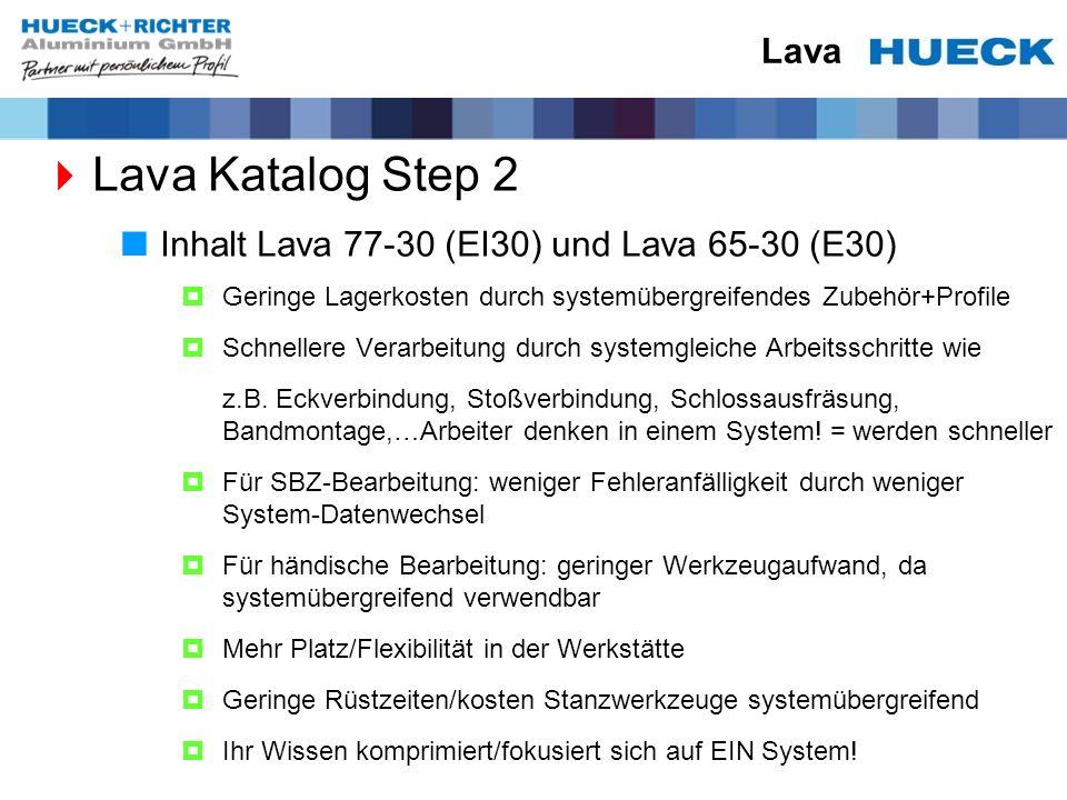 Lava Lava Katalog Step 2 Inhalt Lava 77-30 (EI30) und Lava 65-30 (E30) Geringe Lagerkosten durch systemübergreifendes Zubehör+Profile Schnellere Verar