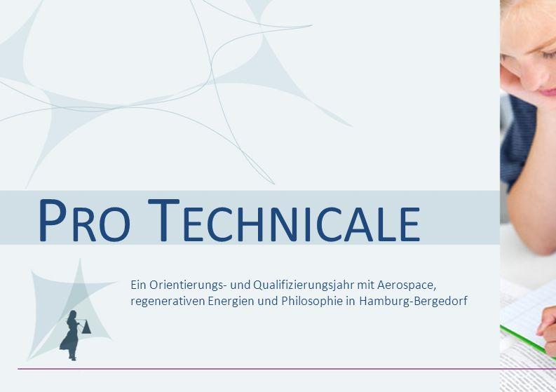 P RO T ECHNICALE Ein Orientierungs- und Qualifizierungsjahr mit Aerospace, regenerativen Energien und Philosophie in Hamburg-Bergedorf