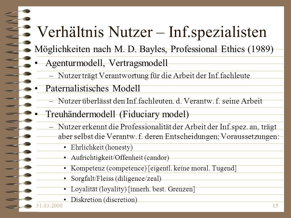 31.03.200015 Verhältnis Nutzer – Inf.spezialisten Möglichkeiten nach M. D. Bayles, Professional Ethics (1989) Agenturmodell, Vertragsmodell –Nutzer tr