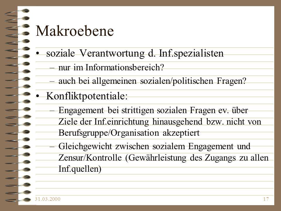 31.03.200017 Makroebene soziale Verantwortung d. Inf.spezialisten –nur im Informationsbereich? –auch bei allgemeinen sozialen/politischen Fragen? Konf