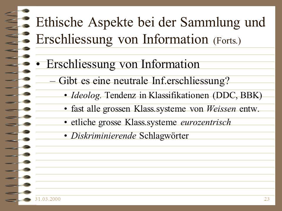 31.03.200023 Ethische Aspekte bei der Sammlung und Erschliessung von Information (Forts.) Erschliessung von Information –Gibt es eine neutrale Inf.ers
