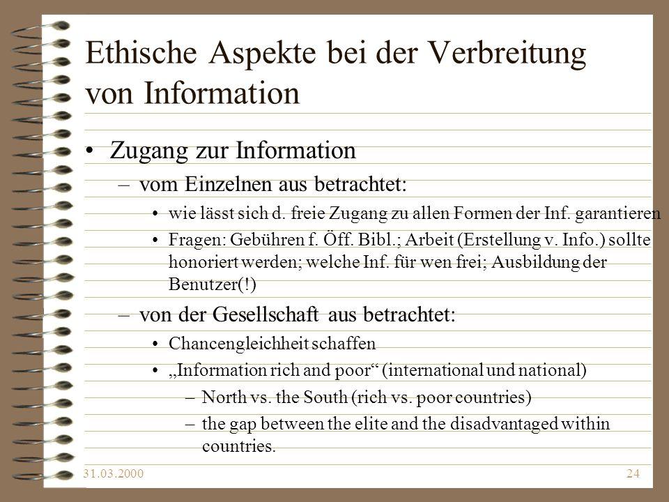 31.03.200024 Ethische Aspekte bei der Verbreitung von Information Zugang zur Information –vom Einzelnen aus betrachtet: wie lässt sich d. freie Zugang