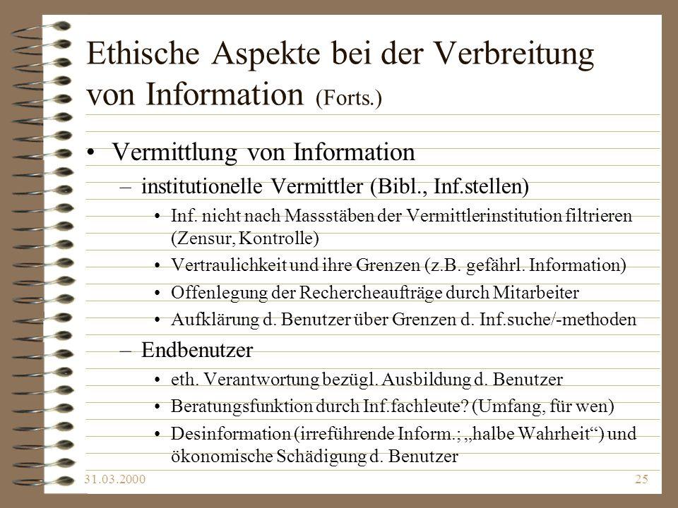 31.03.200025 Ethische Aspekte bei der Verbreitung von Information (Forts.) Vermittlung von Information –institutionelle Vermittler (Bibl., Inf.stellen