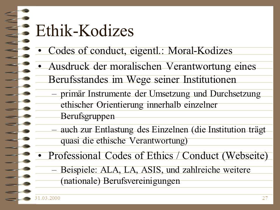 31.03.200027 Ethik-Kodizes Codes of conduct, eigentl.: Moral-Kodizes Ausdruck der moralischen Verantwortung eines Berufsstandes im Wege seiner Institu