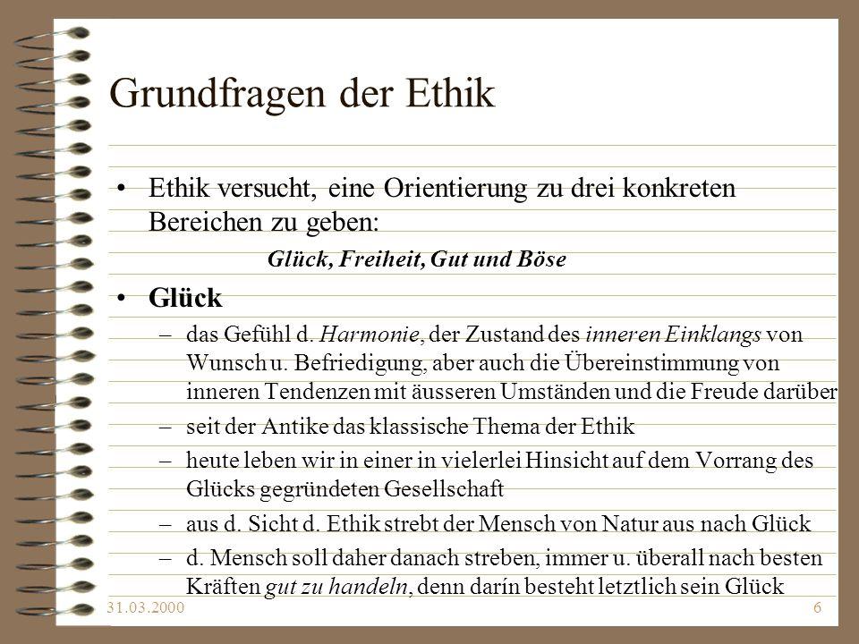 31.03.20007 Grundfragen der Ethik (Forts.) Freiheit –ein widersprüchlicher Begriff (z.B.