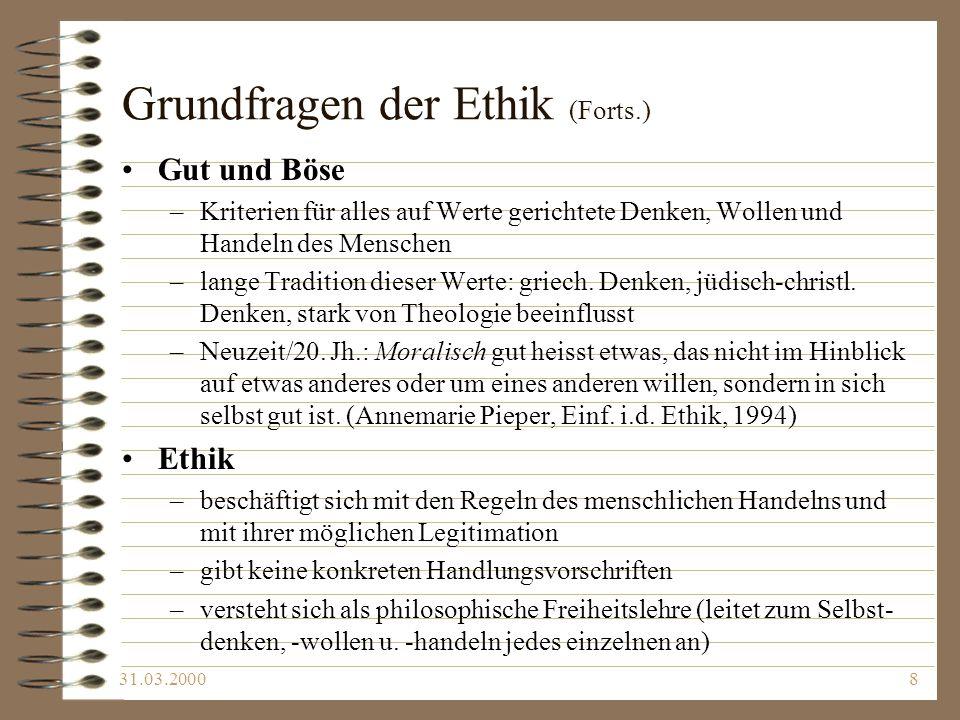 31.03.20008 Grundfragen der Ethik (Forts.) Gut und Böse –Kriterien für alles auf Werte gerichtete Denken, Wollen und Handeln des Menschen –lange Tradi