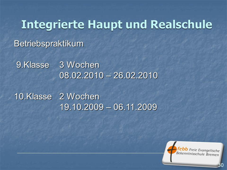 30 Betriebspraktikum 9.Klasse3 Wochen 9.Klasse3 Wochen 08.02.2010 – 26.02.2010 10.Klasse2 Wochen 19.10.2009 – 06.11.2009 30