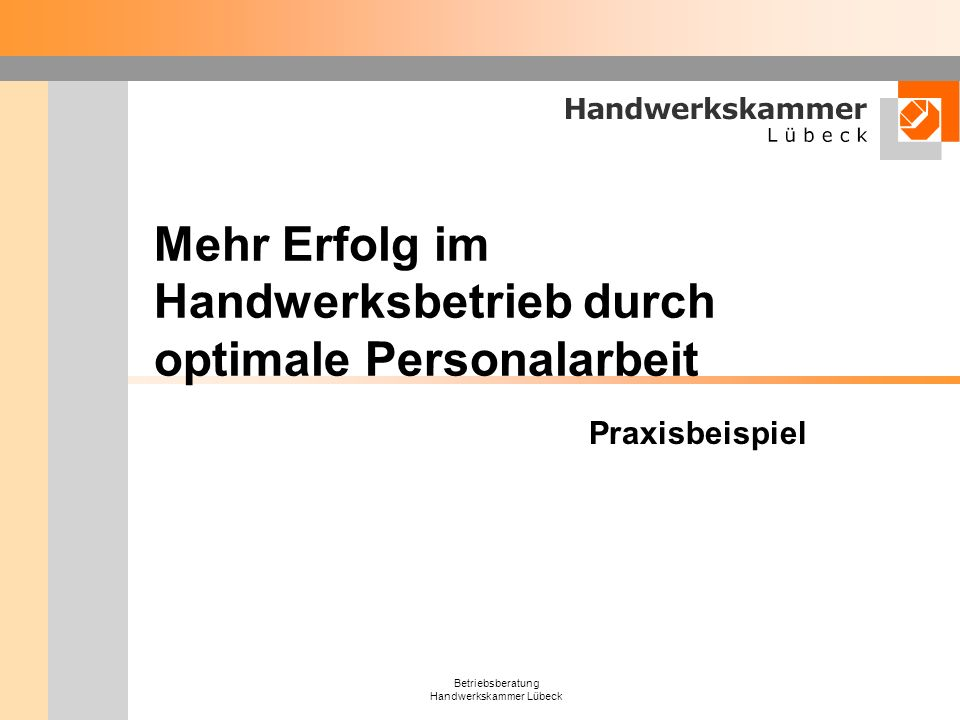 Betriebsberatung Handwerkskammer Lübeck Mehr Erfolg im Handwerksbetrieb durch optimale Personalarbeit Praxisbeispiel