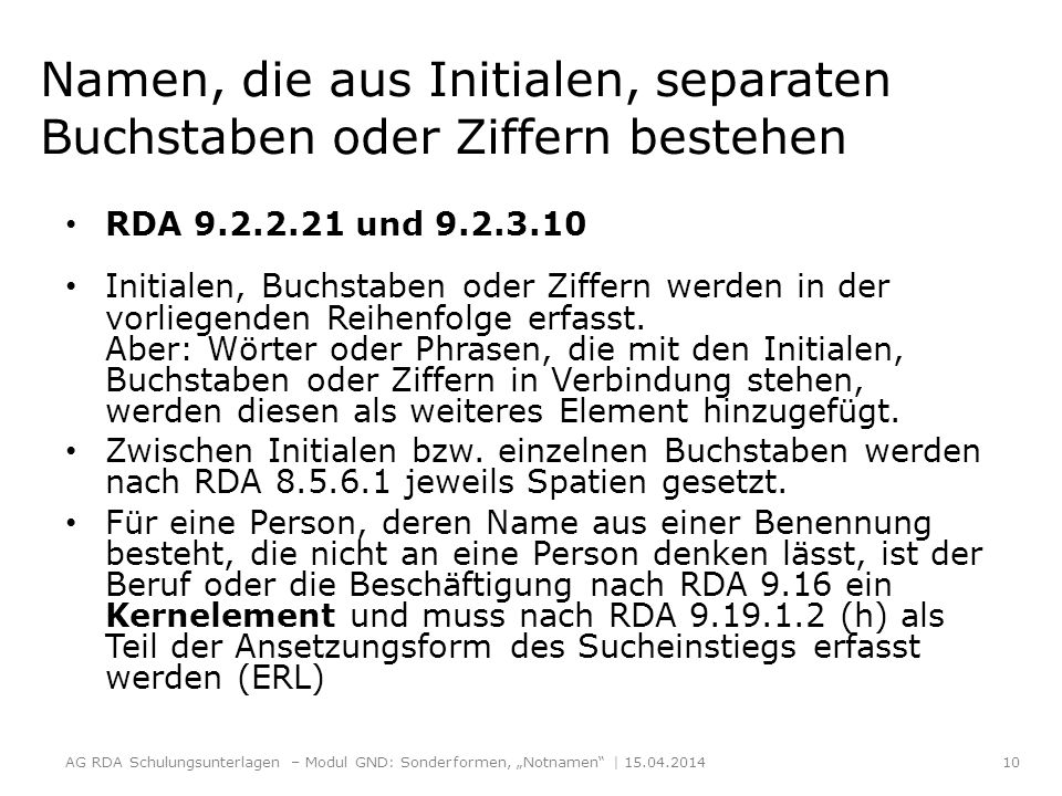 Namen, die aus Initialen, separaten Buchstaben oder Ziffern bestehen RDA 9.2.2.21 und 9.2.3.10 Initialen, Buchstaben oder Ziffern werden in der vorliegenden Reihenfolge erfasst.