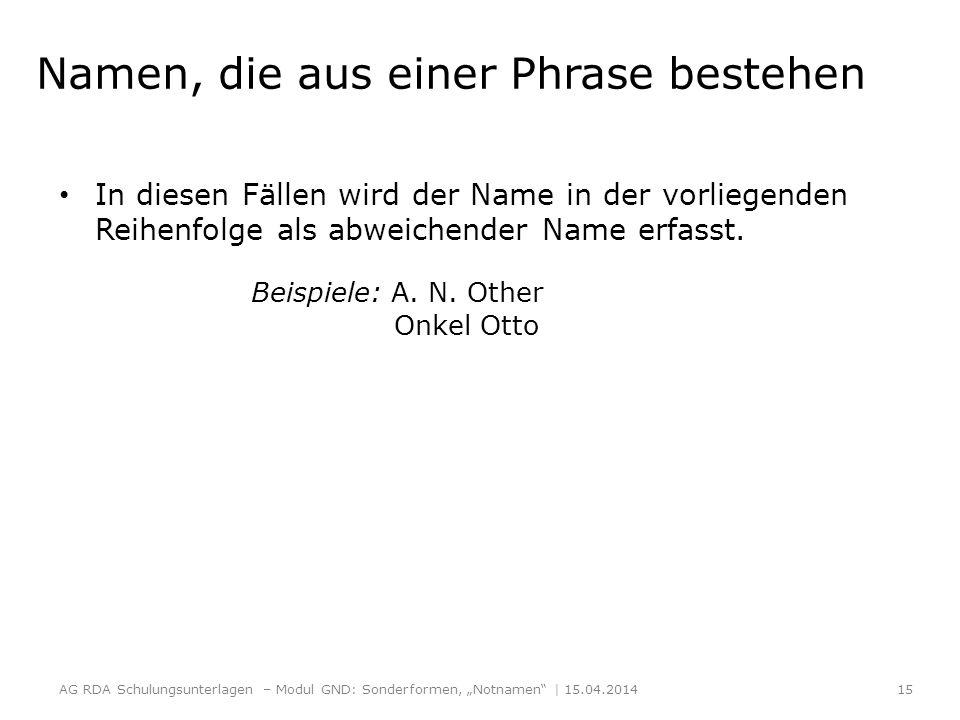 Namen, die aus einer Phrase bestehen In diesen Fällen wird der Name in der vorliegenden Reihenfolge als abweichender Name erfasst.