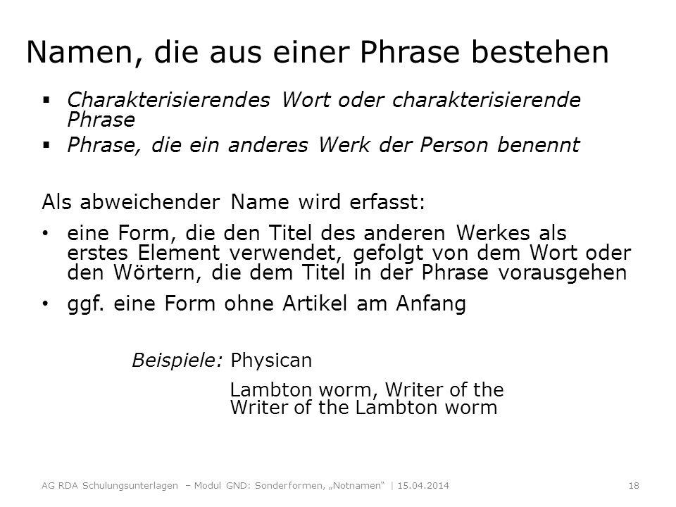 Namen, die aus einer Phrase bestehen Charakterisierendes Wort oder charakterisierende Phrase Phrase, die ein anderes Werk der Person benennt Als abweichender Name wird erfasst: eine Form, die den Titel des anderen Werkes als erstes Element verwendet, gefolgt von dem Wort oder den Wörtern, die dem Titel in der Phrase vorausgehen ggf.