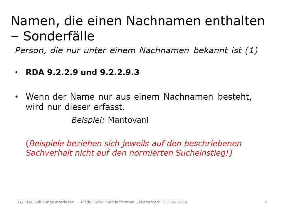 Namen, die einen Nachnamen enthalten – Sonderfälle Person, die nur unter einem Nachnamen bekannt ist (1) RDA 9.2.2.9 und 9.2.2.9.3 Wenn der Name nur aus einem Nachnamen besteht, wird nur dieser erfasst.
