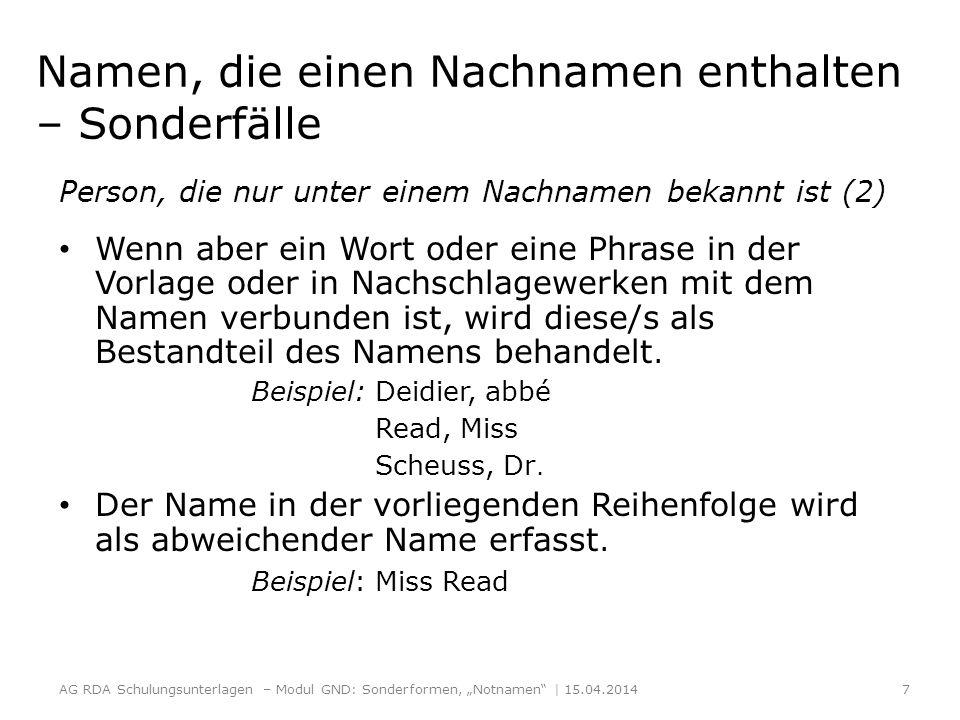 Namen, die einen Nachnamen enthalten – Sonderfälle Person, die nur unter einem Nachnamen bekannt ist (2) Wenn aber ein Wort oder eine Phrase in der Vorlage oder in Nachschlagewerken mit dem Namen verbunden ist, wird diese/s als Bestandteil des Namens behandelt.