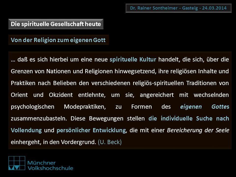 Dr. Rainer Sontheimer - Gasteig - 24.03.2014 Die spirituelle Gesellschaft heute … daß es sich hierbei um eine neue spirituelle Kultur handelt, die sic