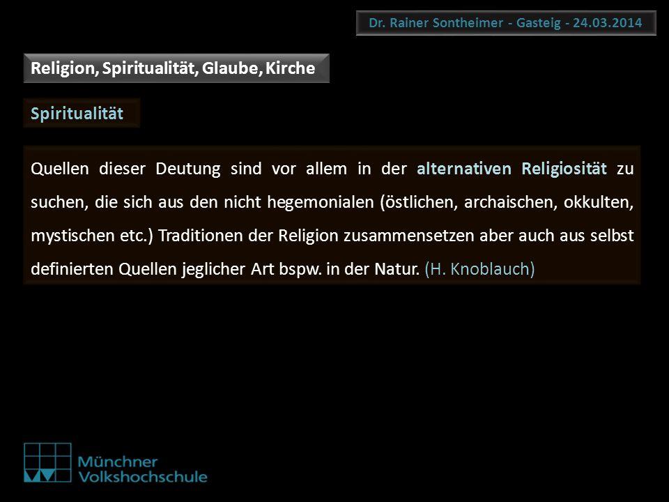 Dr. Rainer Sontheimer - Gasteig - 24.03.2014 Quellen dieser Deutung sind vor allem in der alternativen Religiosität zu suchen, die sich aus den nicht